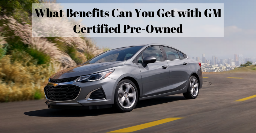 What Benefits Can You Get with GM Certified Pre-Owned