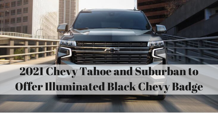 Chevy Tahoe and Suburban to Offer Illuminated Black Chevy Badge on 2021 Models