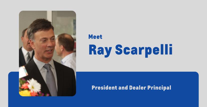 Meet President and Dealer Principal,  Ray Scarpelli!